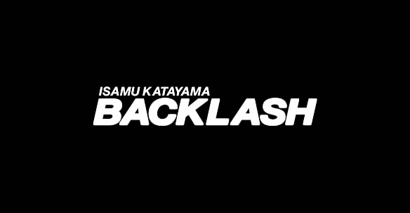 ISAMU KATAYAMA BACKLASH